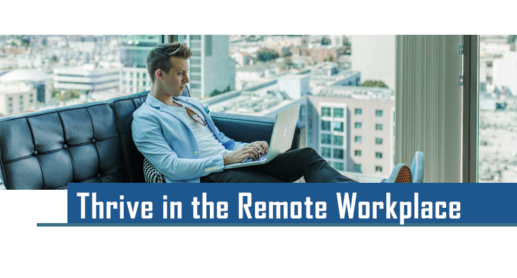Leverage the remote workplace and thrive